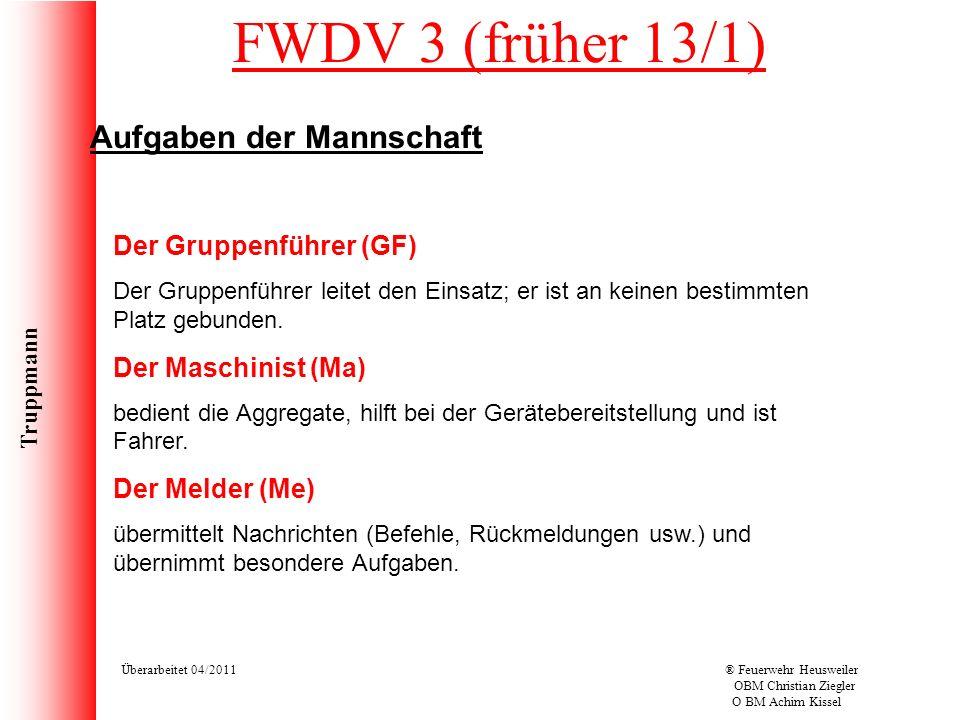 Truppmann Überarbeitet 04/2011® Feuerwehr Heusweiler OBM Christian Ziegler O BM Achim Kissel Aufgaben der Mannschaft Der Gruppenführer (GF) Der Gruppe