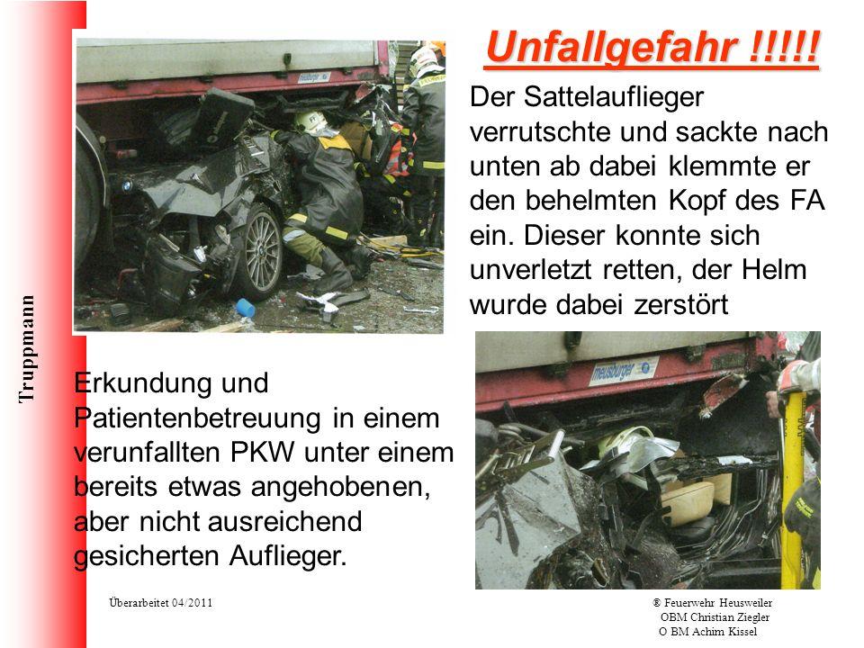 Truppmann Überarbeitet 04/2011® Feuerwehr Heusweiler OBM Christian Ziegler O BM Achim Kissel Unfallgefahr !!!!! Der Sattelauflieger verrutschte und sa