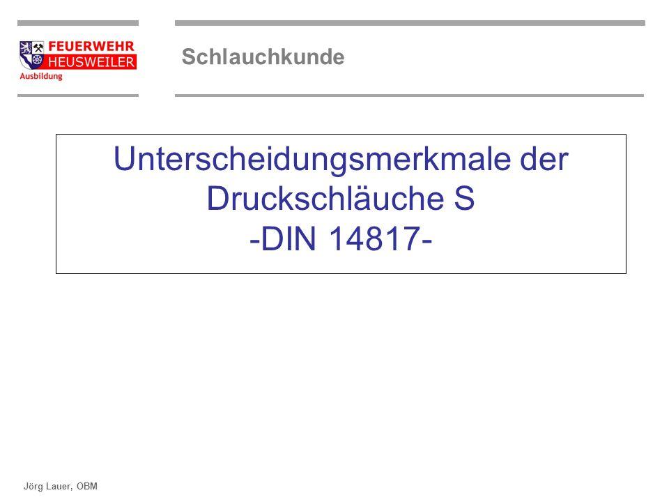 ©OBM Dirk Ziegler OBM Dirk Ziegler Schlauchkunde Jörg Lauer, OBM Unterscheidungsmerkmale der Druckschläuche S -DIN 14817-
