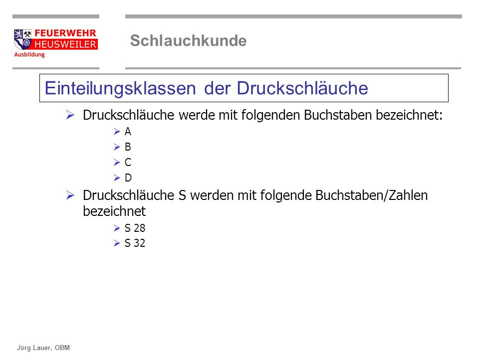 ©OBM Dirk Ziegler OBM Dirk Ziegler Schlauchkunde Jörg Lauer, OBM Gewichte von Druckschläuchen S Kurzzeichen Gewichte mit Kupplungen in kg S 2837,6 S 3240,6