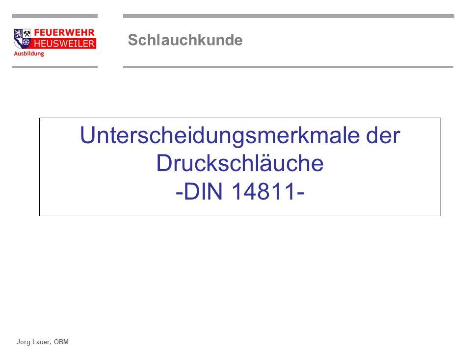 ©OBM Dirk Ziegler OBM Dirk Ziegler Schlauchkunde Jörg Lauer, OBM Unterscheidungsmerkmale der Druckschläuche -DIN 14811-