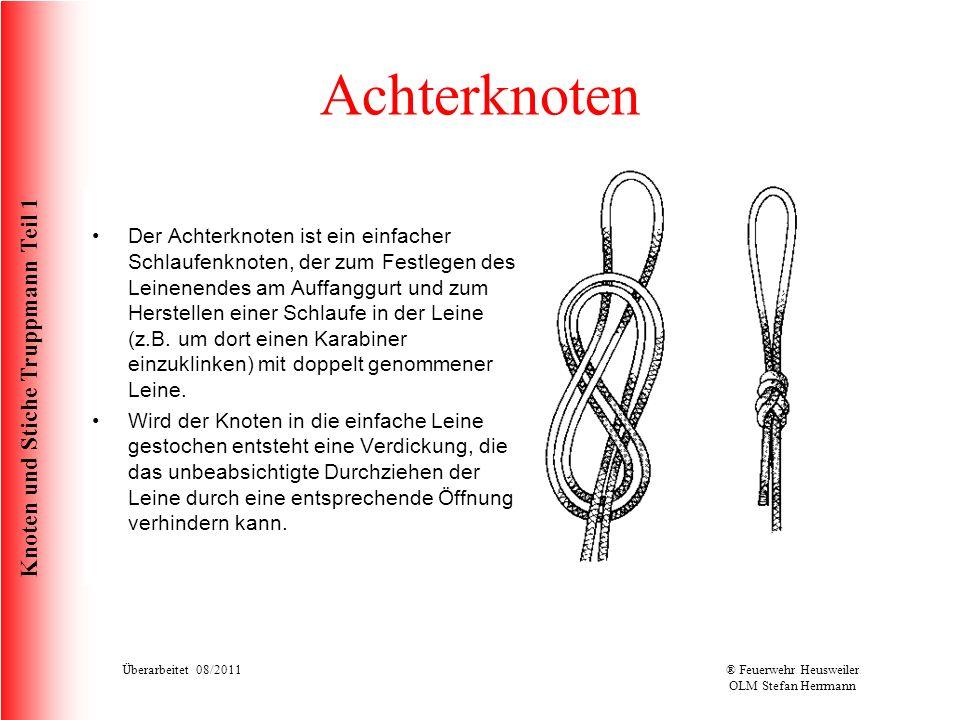 Knoten und Stiche Truppmann Teil 1 Achterknoten Der Achterknoten ist ein einfacher Schlaufenknoten, der zum Festlegen des Leinenendes am Auffanggurt u