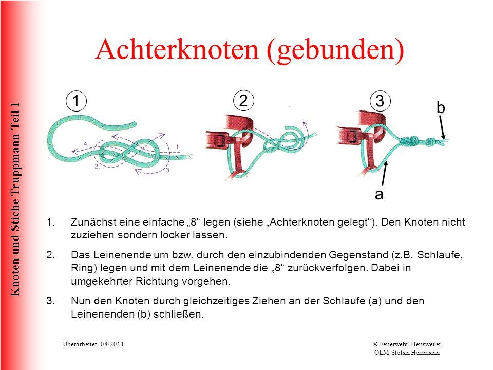 Knoten und Stiche Truppmann Teil 1 Achterknoten (gebunden) 1.Zunächst eine einfache 8 legen (siehe Achterknoten gelegt). Den Knoten nicht zuziehen son