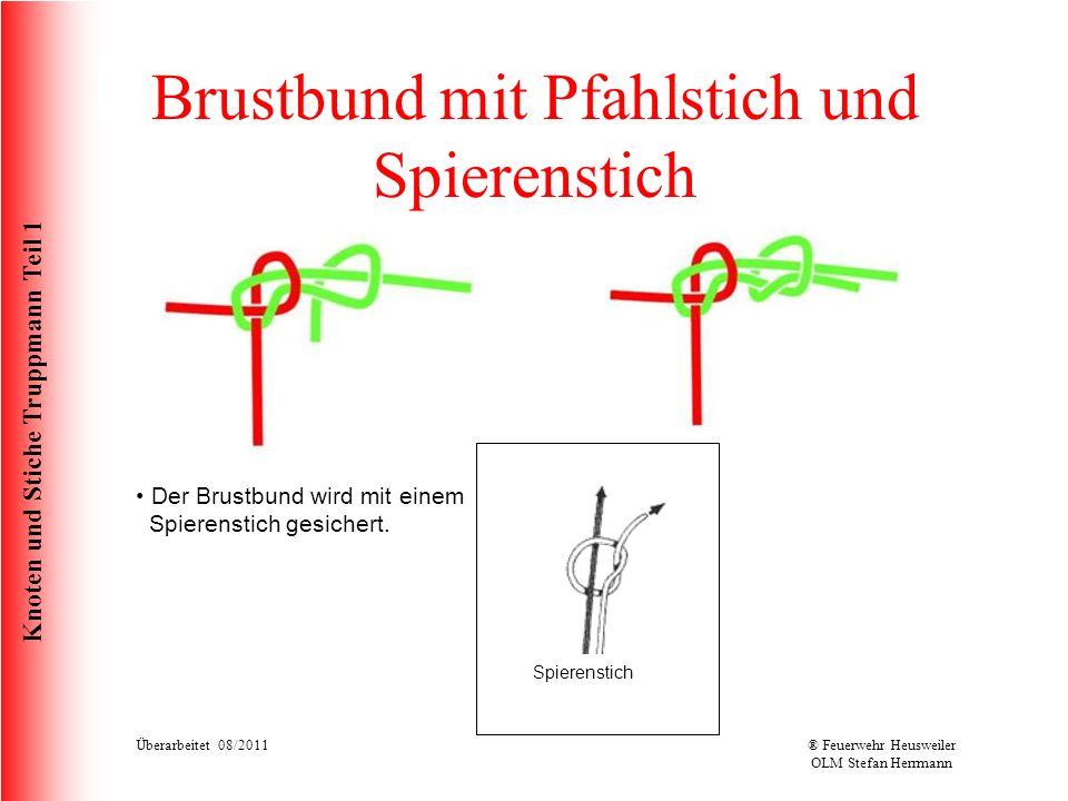 Knoten und Stiche Truppmann Teil 1 Brustbund mit Pfahlstich und Spierenstich Der Brustbund wird mit einem Spierenstich gesichert. Spierenstich Überarb
