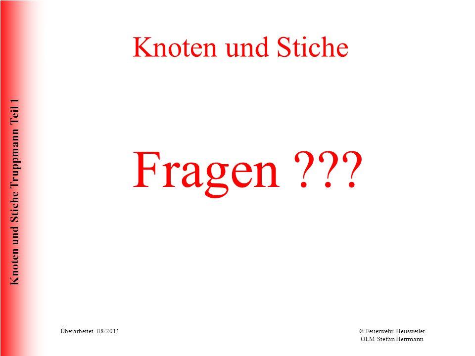 Knoten und Stiche Truppmann Teil 1 Knoten und Stiche Fragen ??? Überarbeitet 08/2011® Feuerwehr Heusweiler OLM Stefan Herrmann