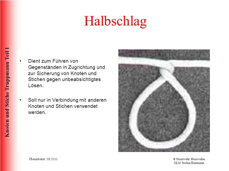 Knoten und Stiche Truppmann Teil 1 Halbschlag Dient zum Führen von Gegenständen in Zugrichtung und zur Sicherung von Knoten und Stichen gegen unbeabsi
