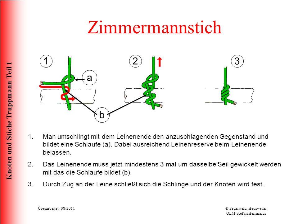 Knoten und Stiche Truppmann Teil 1 Zimmermannstich 1.Man umschlingt mit dem Leinenende den anzuschlagenden Gegenstand und bildet eine Schlaufe (a). Da