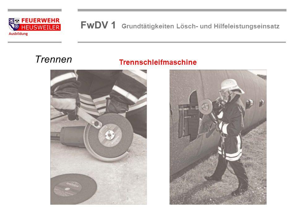 ©OBM Dirk Ziegler OBM Dirk Ziegler FwDV 1 Grundtätigkeiten Lösch- und Hilfeleistungseinsatz Trennen Trennschleifmaschine