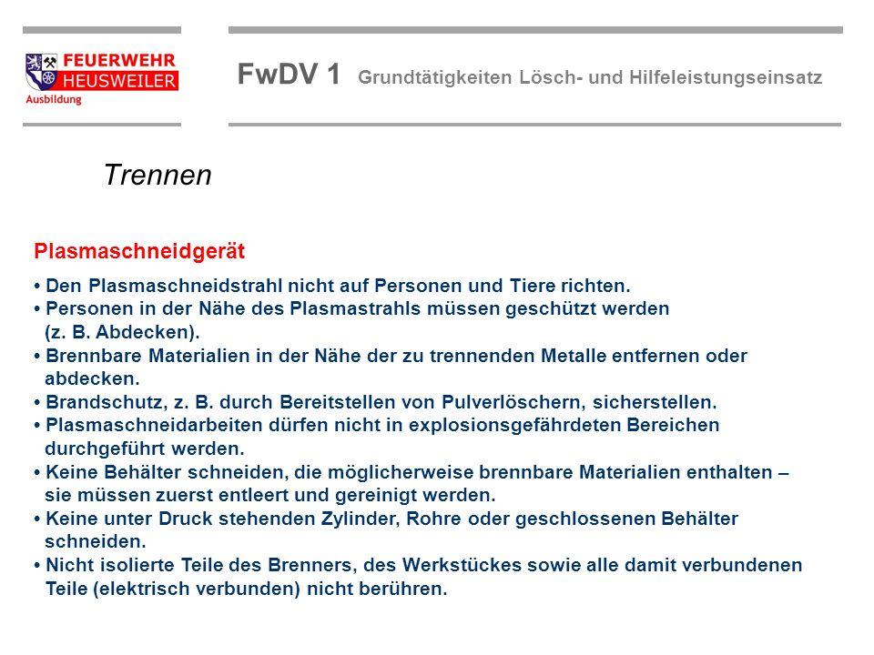 ©OBM Dirk Ziegler OBM Dirk Ziegler FwDV 1 Grundtätigkeiten Lösch- und Hilfeleistungseinsatz Den Plasmaschneidstrahl nicht auf Personen und Tiere richt