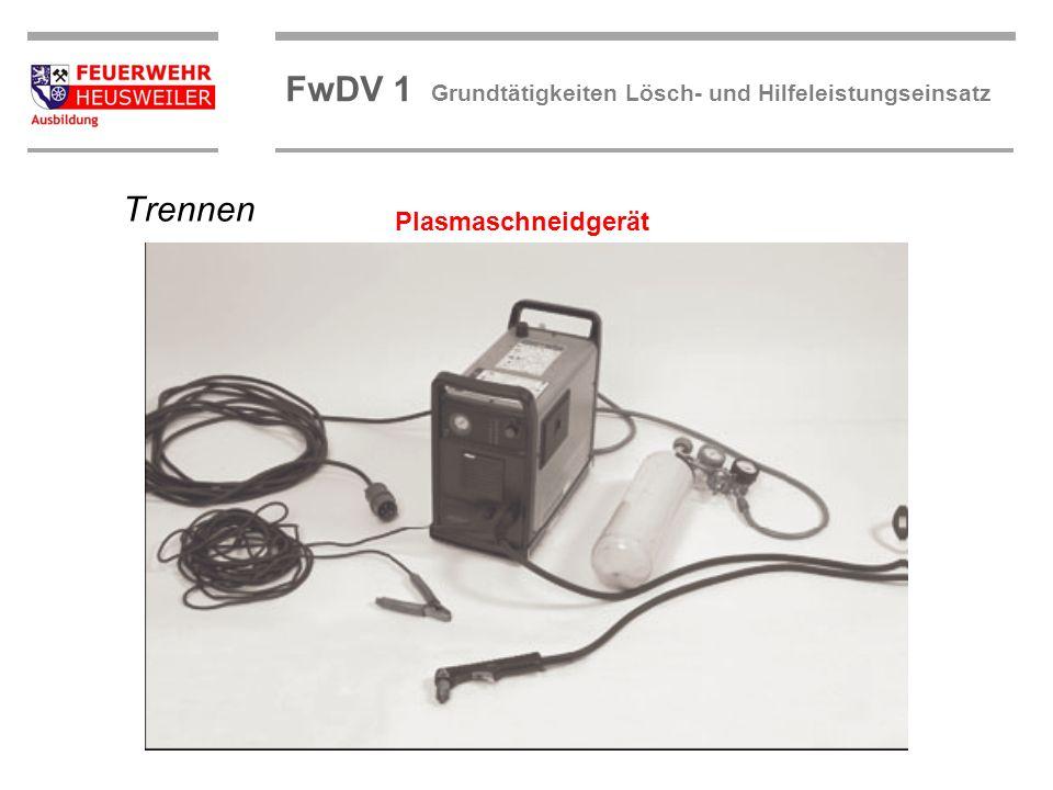 ©OBM Dirk Ziegler OBM Dirk Ziegler FwDV 1 Grundtätigkeiten Lösch- und Hilfeleistungseinsatz Trennen Plasmaschneidgerät