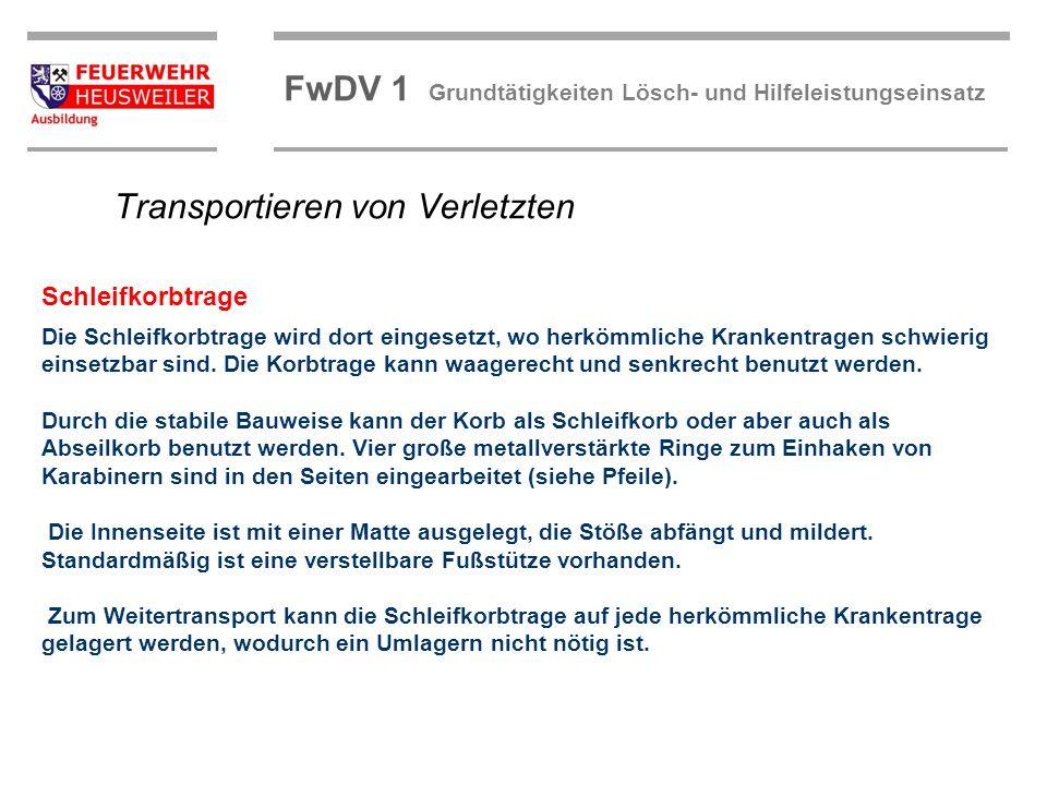 ©OBM Dirk Ziegler OBM Dirk Ziegler FwDV 1 Grundtätigkeiten Lösch- und Hilfeleistungseinsatz Die Schleifkorbtrage wird dort eingesetzt, wo herkömmliche