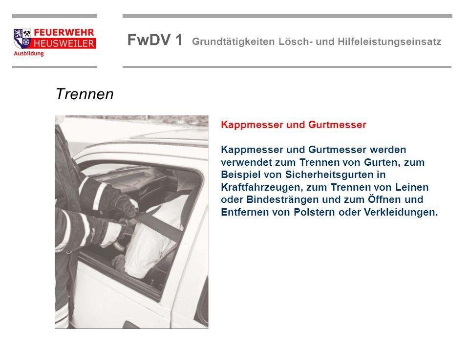 ©OBM Dirk Ziegler OBM Dirk Ziegler FwDV 1 Grundtätigkeiten Lösch- und Hilfeleistungseinsatz Trennen Kappmesser und Gurtmesser Kappmesser und Gurtmesse