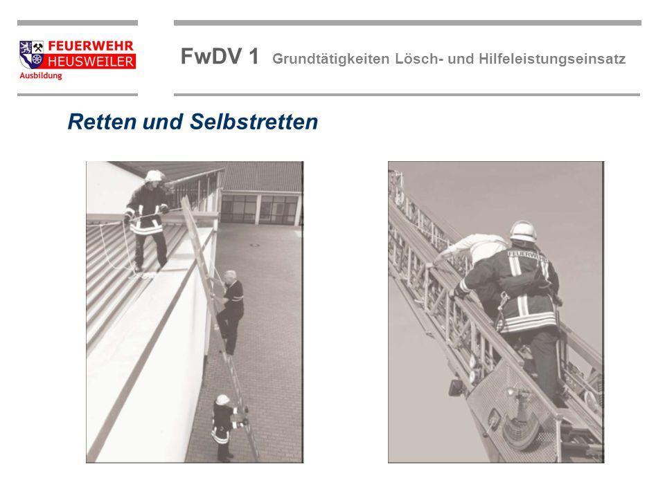 FwDV 1 Grundtätigkeiten Lösch- und Hilfeleistungseinsatz Selbstretten Selbstretten mit Feuerwehr-Haltegurt mit Multifunktionsöse Sichern von Einsatzstellen gegen fließenden Verkehr Retten und Selbstretten