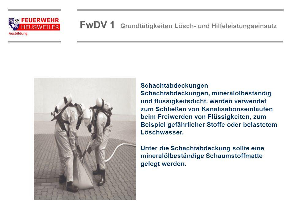 ©OBM Dirk Ziegler OBM Dirk Ziegler FwDV 1 Grundtätigkeiten Lösch- und Hilfeleistungseinsatz Schachtabdeckungen Schachtabdeckungen, mineralölbeständig