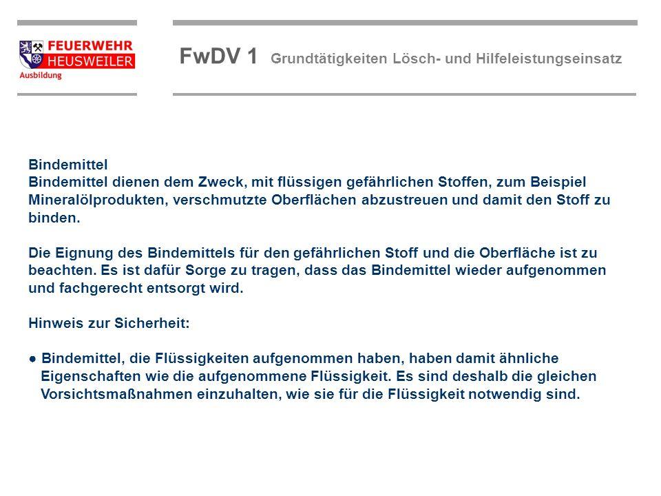 ©OBM Dirk Ziegler OBM Dirk Ziegler FwDV 1 Grundtätigkeiten Lösch- und Hilfeleistungseinsatz Bindemittel Bindemittel dienen dem Zweck, mit flüssigen ge