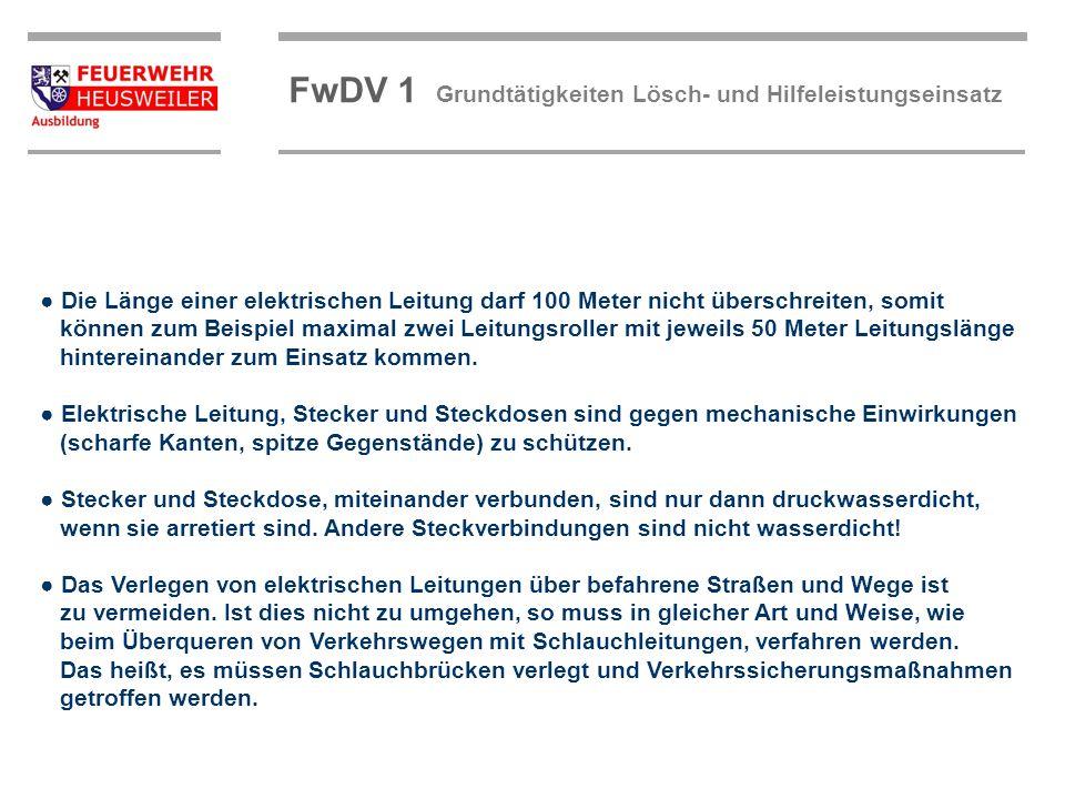©OBM Dirk Ziegler OBM Dirk Ziegler FwDV 1 Grundtätigkeiten Lösch- und Hilfeleistungseinsatz Die Länge einer elektrischen Leitung darf 100 Meter nicht