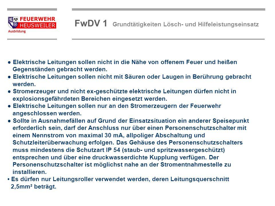 ©OBM Dirk Ziegler OBM Dirk Ziegler FwDV 1 Grundtätigkeiten Lösch- und Hilfeleistungseinsatz Elektrische Leitungen sollen nicht in die Nähe von offenem