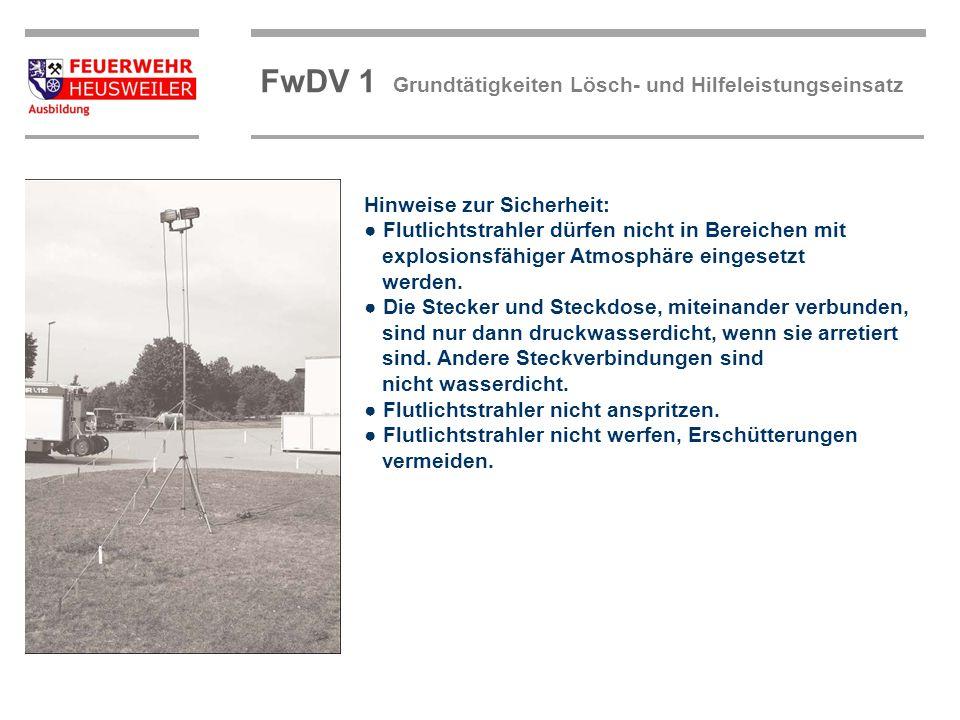 ©OBM Dirk Ziegler OBM Dirk Ziegler FwDV 1 Grundtätigkeiten Lösch- und Hilfeleistungseinsatz Hinweise zur Sicherheit: Flutlichtstrahler dürfen nicht in