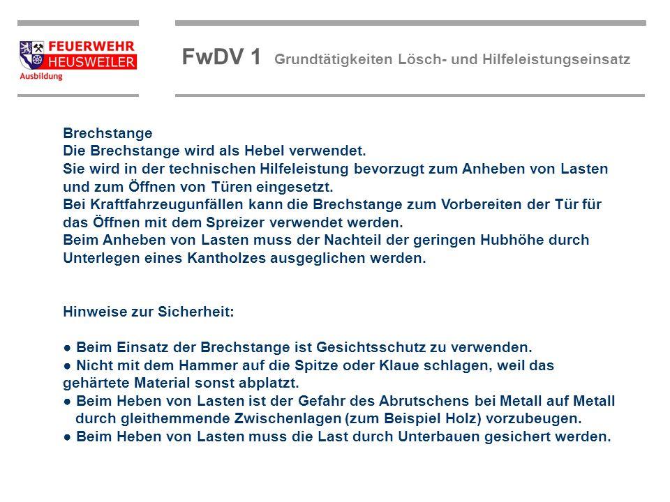 ©OBM Dirk Ziegler OBM Dirk Ziegler FwDV 1 Grundtätigkeiten Lösch- und Hilfeleistungseinsatz Brechstange Die Brechstange wird als Hebel verwendet. Sie