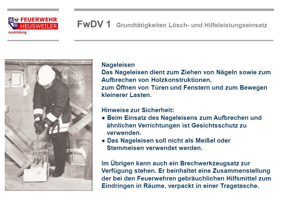 ©OBM Dirk Ziegler OBM Dirk Ziegler FwDV 1 Grundtätigkeiten Lösch- und Hilfeleistungseinsatz Nageleisen Das Nageleisen dient zum Ziehen von Nägeln sowi