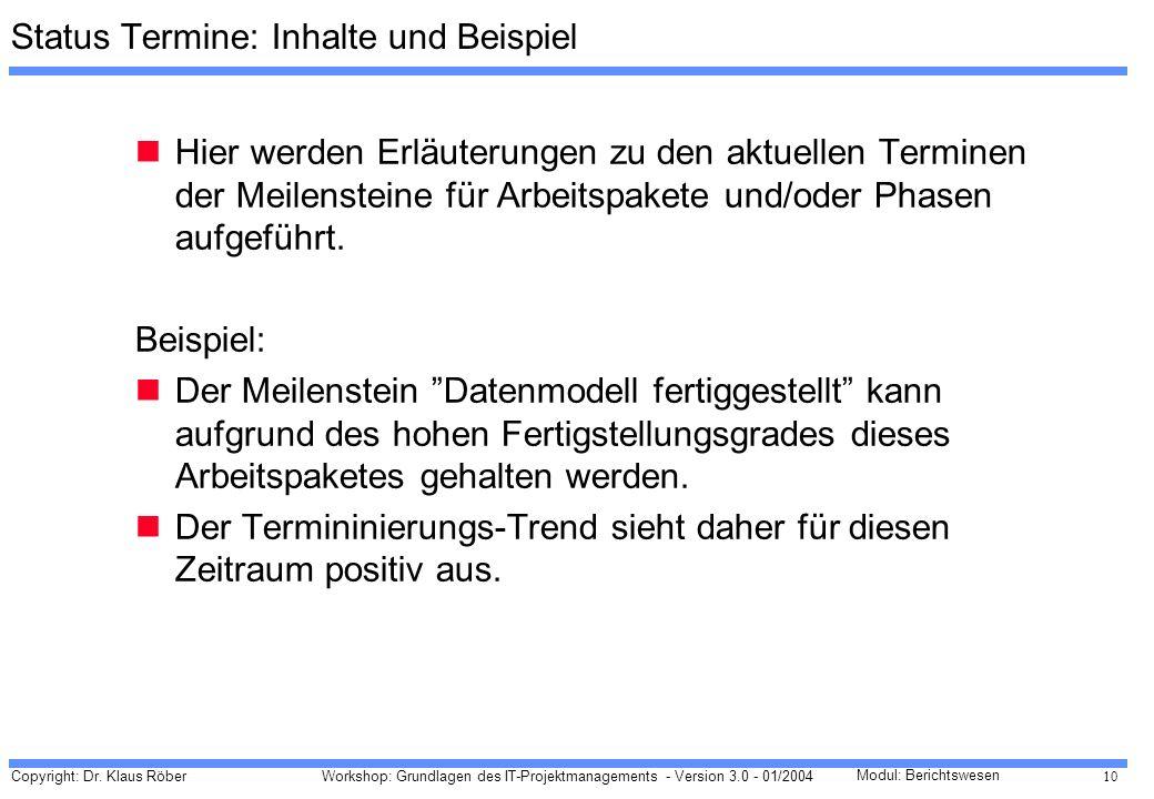 Copyright: Dr. Klaus Röber 10 Workshop: Grundlagen des IT-Projektmanagements - Version 3.0 - 01/2004 Modul: Berichtswesen Status Termine: Inhalte und