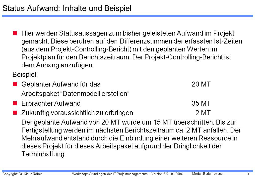 Copyright: Dr. Klaus Röber 11 Workshop: Grundlagen des IT-Projektmanagements - Version 3.0 - 01/2004 Modul: Berichtswesen Status Aufwand: Inhalte und