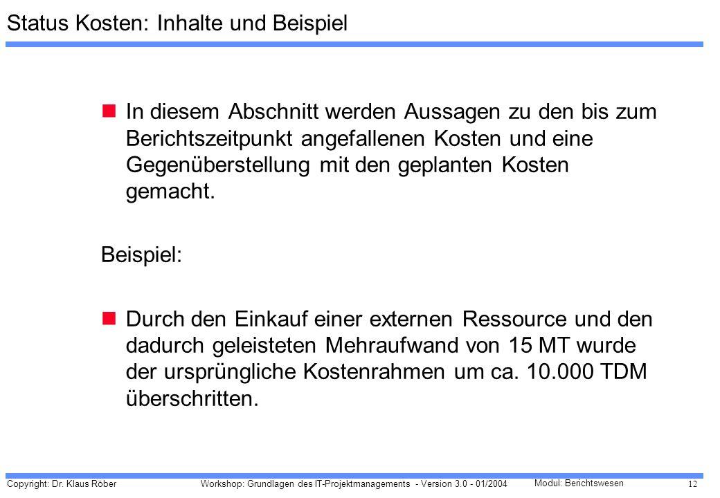 Copyright: Dr. Klaus Röber 12 Workshop: Grundlagen des IT-Projektmanagements - Version 3.0 - 01/2004 Modul: Berichtswesen Status Kosten: Inhalte und B