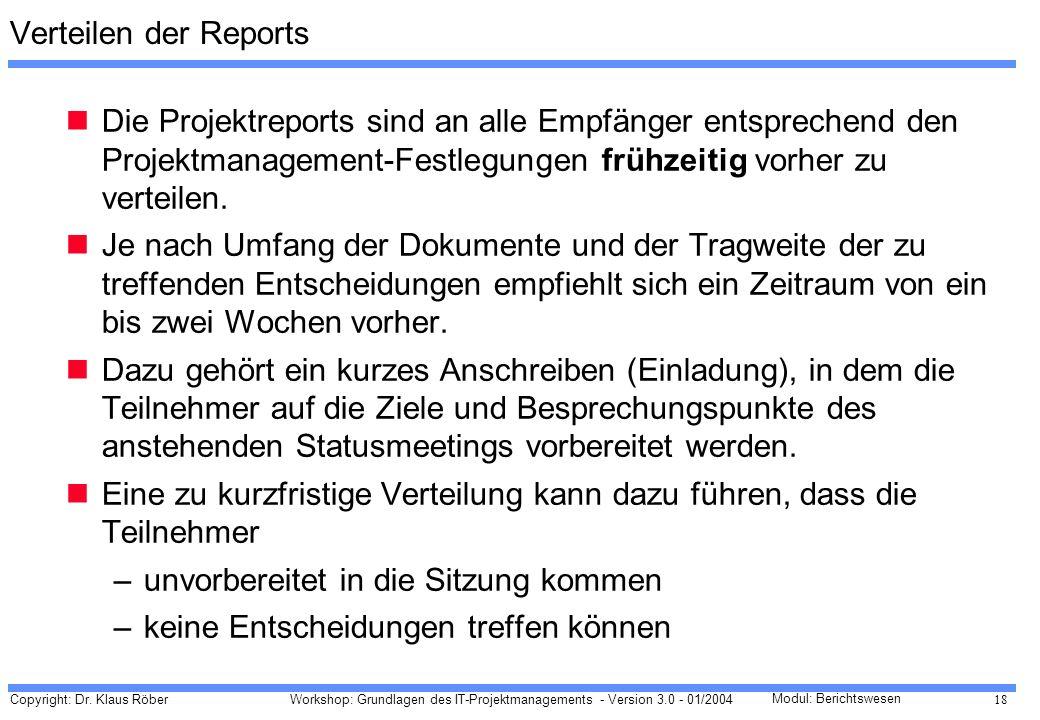 Copyright: Dr. Klaus Röber 18 Workshop: Grundlagen des IT-Projektmanagements - Version 3.0 - 01/2004 Modul: Berichtswesen Verteilen der Reports Die Pr
