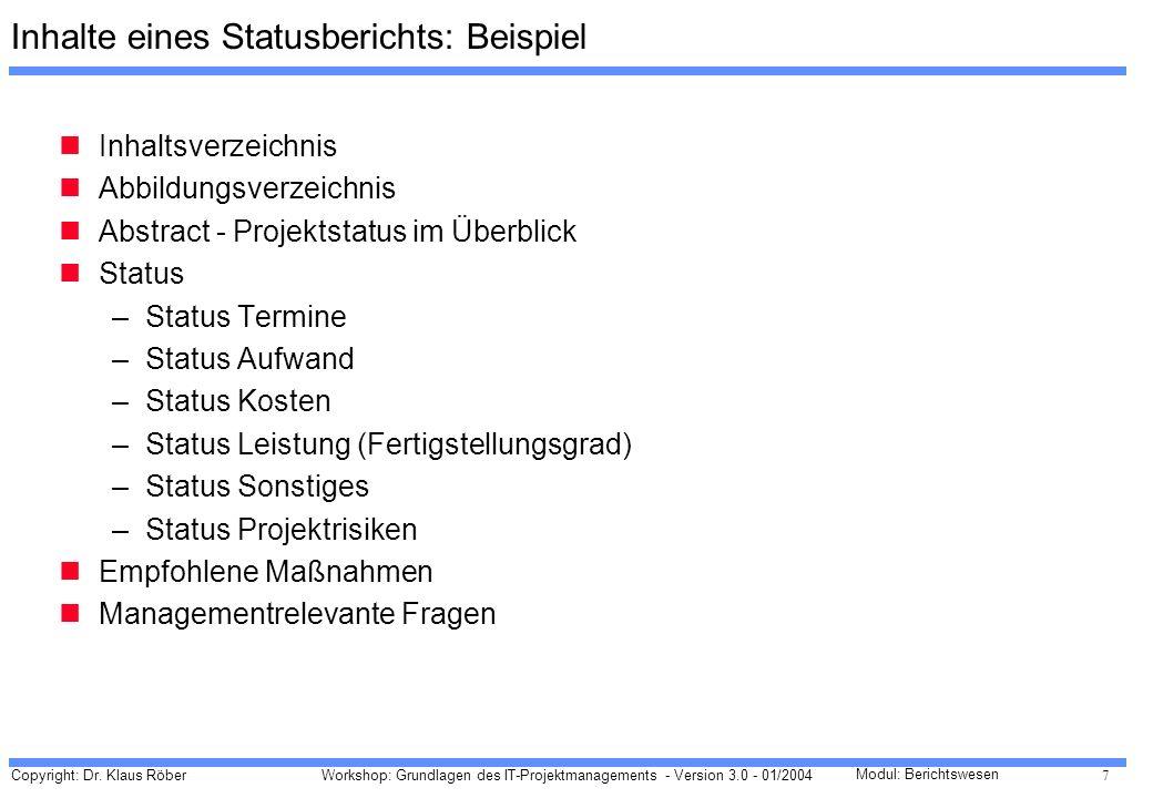 Copyright: Dr. Klaus Röber 7 Workshop: Grundlagen des IT-Projektmanagements - Version 3.0 - 01/2004 Modul: Berichtswesen Inhalte eines Statusberichts: