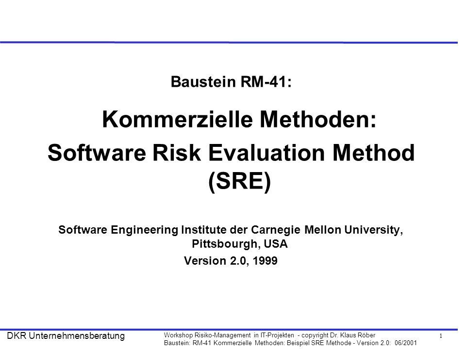 1 Workshop Risiko-Management in IT-Projekten - copyright Dr. Klaus Röber Baustein: RM-41 Kommerzielle Methoden: Beispiel SRE Methode - Version 2.0: 06