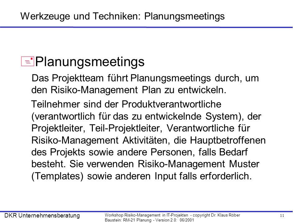 11 Workshop Risiko-Management in IT-Projekten - copyright Dr. Klaus Röber Baustein: RM-21 Planung - Version 2.0: 06/2001 DKR Unternehmensberatung Werk