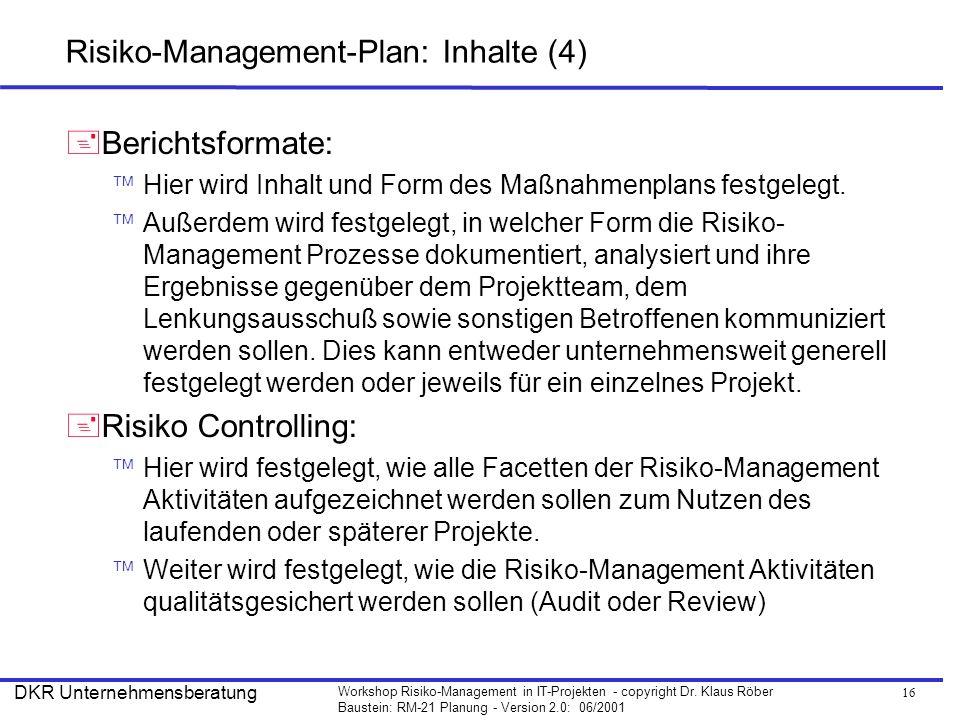 16 Workshop Risiko-Management in IT-Projekten - copyright Dr. Klaus Röber Baustein: RM-21 Planung - Version 2.0: 06/2001 DKR Unternehmensberatung Risi