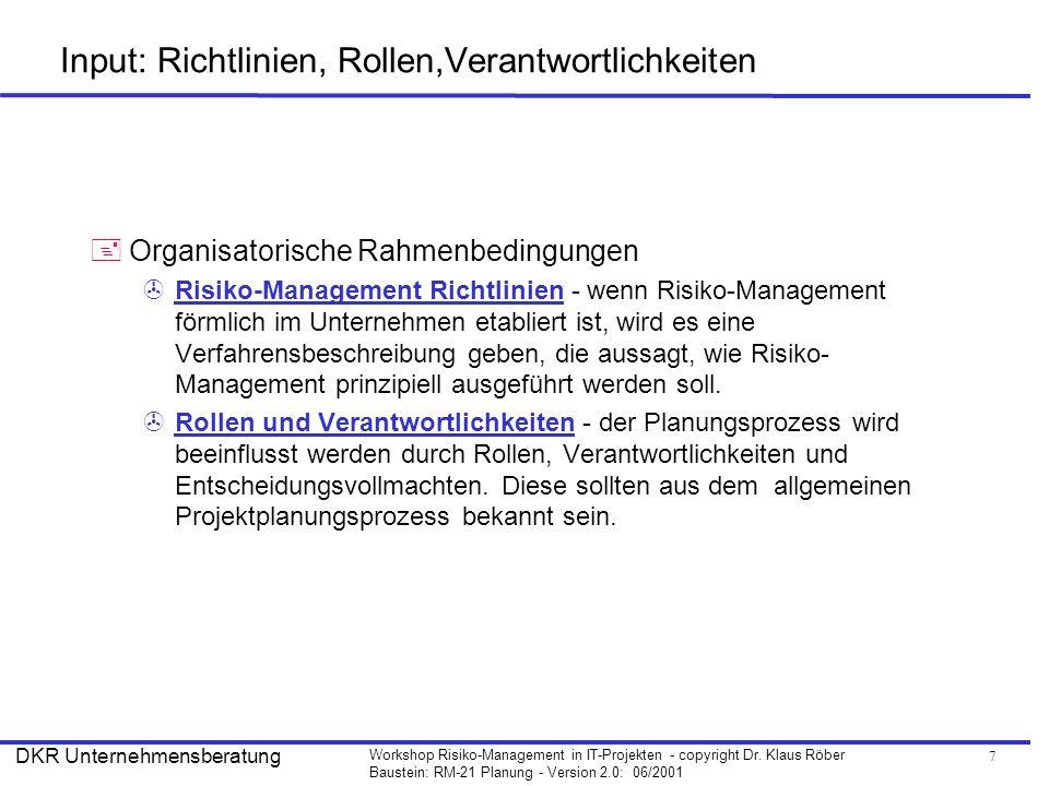 7 Workshop Risiko-Management in IT-Projekten - copyright Dr. Klaus Röber Baustein: RM-21 Planung - Version 2.0: 06/2001 DKR Unternehmensberatung +Orga