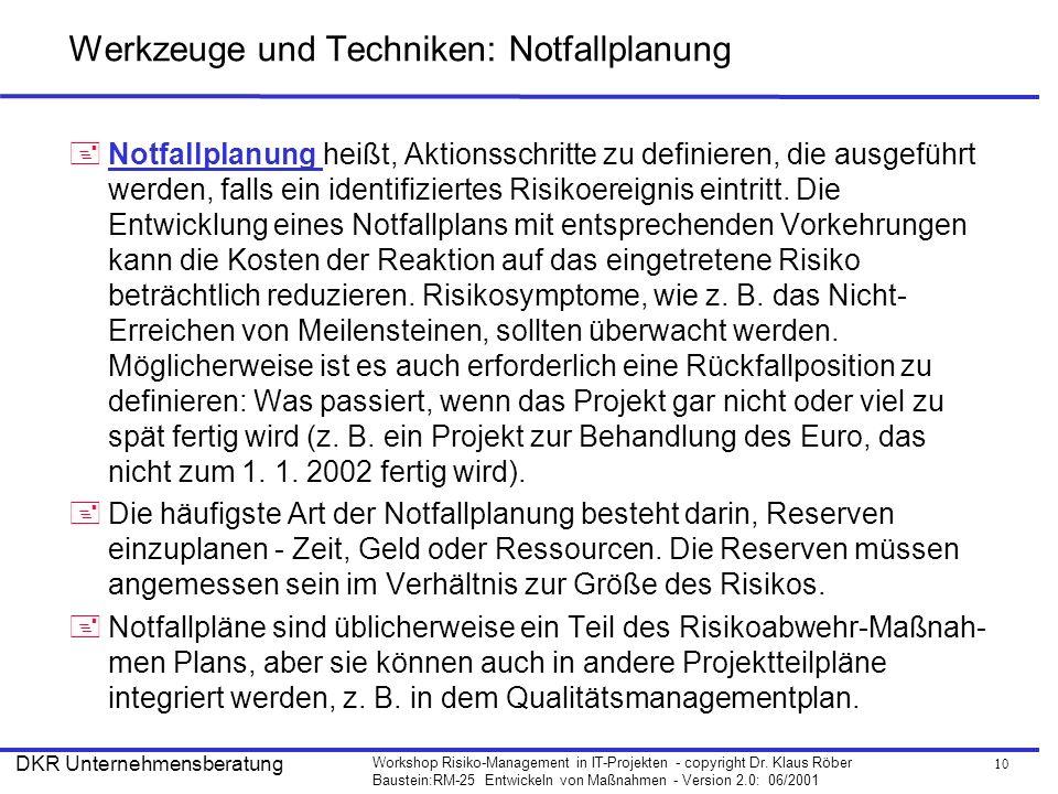 10 Workshop Risiko-Management in IT-Projekten - copyright Dr. Klaus Röber Baustein:RM-25 Entwickeln von Maßnahmen - Version 2.0: 06/2001 DKR Unternehm