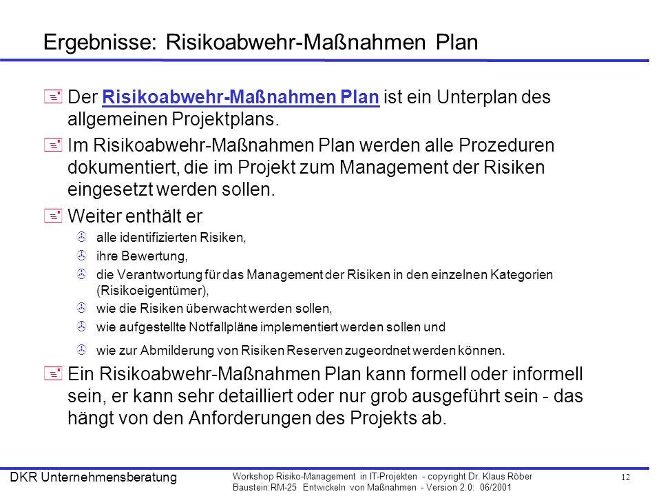 12 Workshop Risiko-Management in IT-Projekten - copyright Dr. Klaus Röber Baustein:RM-25 Entwickeln von Maßnahmen - Version 2.0: 06/2001 DKR Unternehm