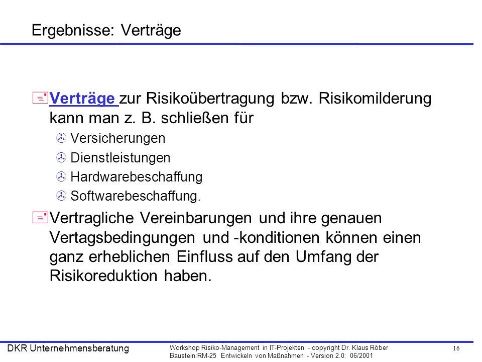 16 Workshop Risiko-Management in IT-Projekten - copyright Dr. Klaus Röber Baustein:RM-25 Entwickeln von Maßnahmen - Version 2.0: 06/2001 DKR Unternehm
