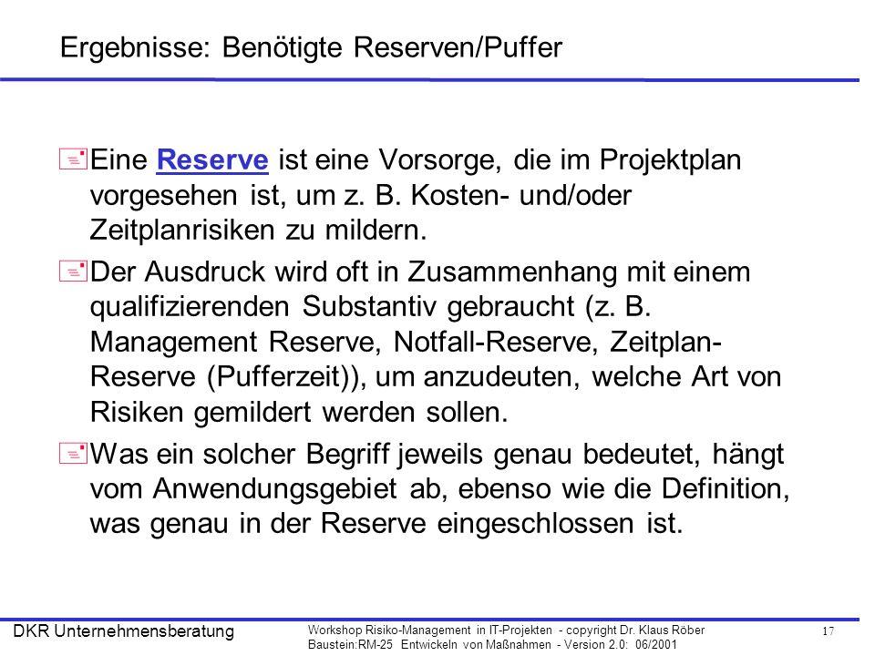 17 Workshop Risiko-Management in IT-Projekten - copyright Dr. Klaus Röber Baustein:RM-25 Entwickeln von Maßnahmen - Version 2.0: 06/2001 DKR Unternehm