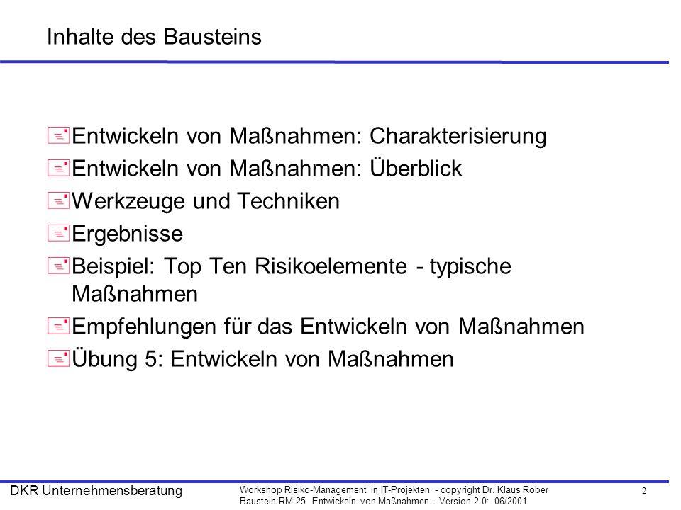 2 Workshop Risiko-Management in IT-Projekten - copyright Dr. Klaus Röber Baustein:RM-25 Entwickeln von Maßnahmen - Version 2.0: 06/2001 DKR Unternehme