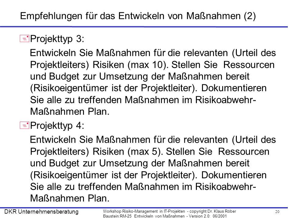 20 Workshop Risiko-Management in IT-Projekten - copyright Dr. Klaus Röber Baustein:RM-25 Entwickeln von Maßnahmen - Version 2.0: 06/2001 DKR Unternehm