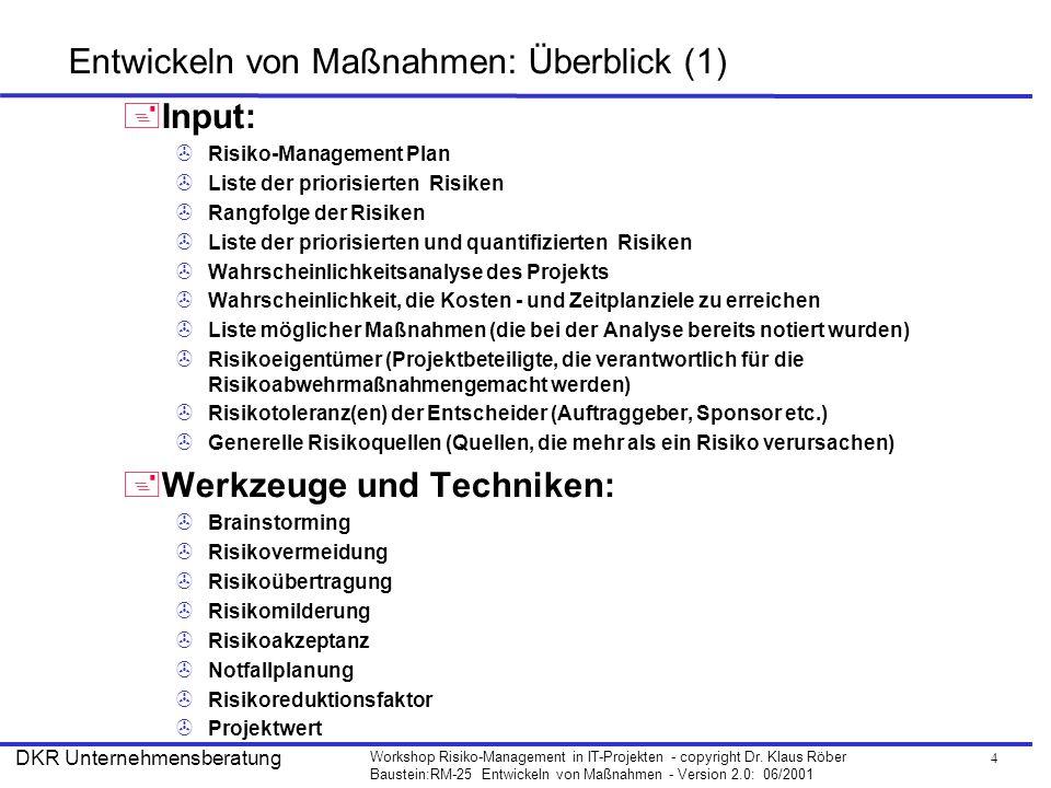 4 Workshop Risiko-Management in IT-Projekten - copyright Dr. Klaus Röber Baustein:RM-25 Entwickeln von Maßnahmen - Version 2.0: 06/2001 DKR Unternehme