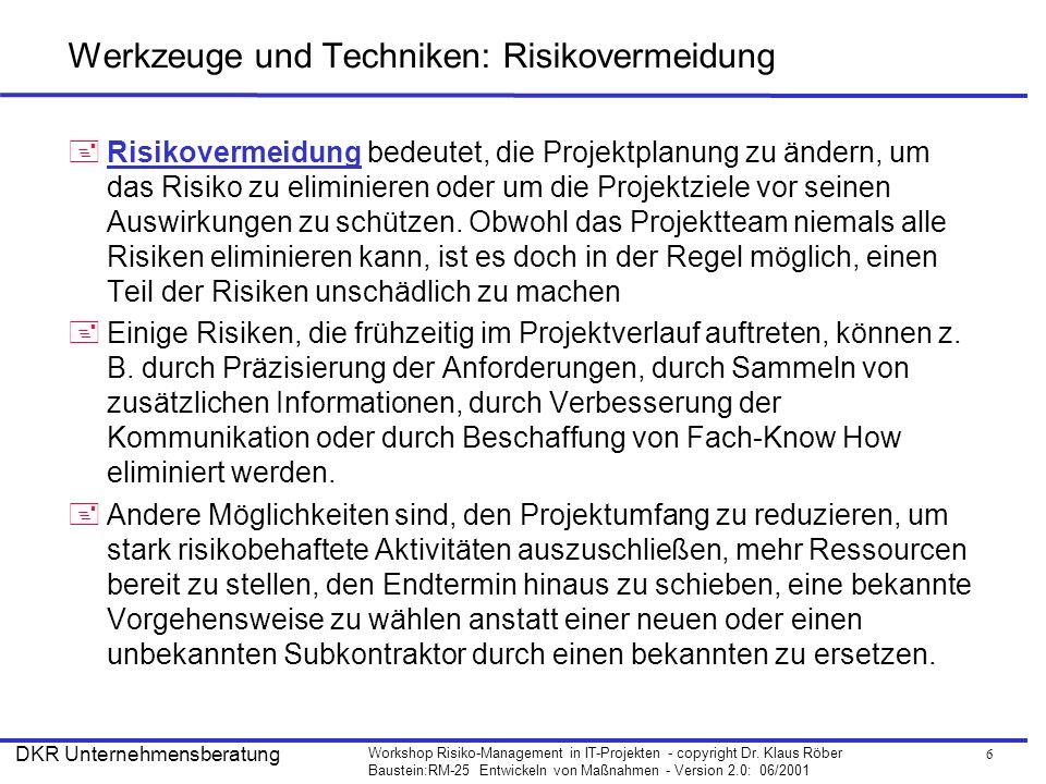 6 Workshop Risiko-Management in IT-Projekten - copyright Dr. Klaus Röber Baustein:RM-25 Entwickeln von Maßnahmen - Version 2.0: 06/2001 DKR Unternehme