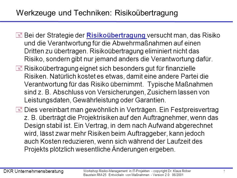 7 Workshop Risiko-Management in IT-Projekten - copyright Dr. Klaus Röber Baustein:RM-25 Entwickeln von Maßnahmen - Version 2.0: 06/2001 DKR Unternehme