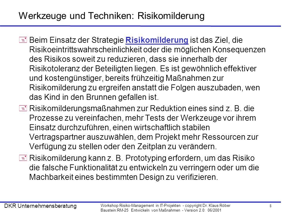 8 Workshop Risiko-Management in IT-Projekten - copyright Dr. Klaus Röber Baustein:RM-25 Entwickeln von Maßnahmen - Version 2.0: 06/2001 DKR Unternehme
