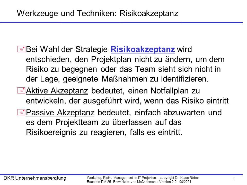 9 Workshop Risiko-Management in IT-Projekten - copyright Dr. Klaus Röber Baustein:RM-25 Entwickeln von Maßnahmen - Version 2.0: 06/2001 DKR Unternehme