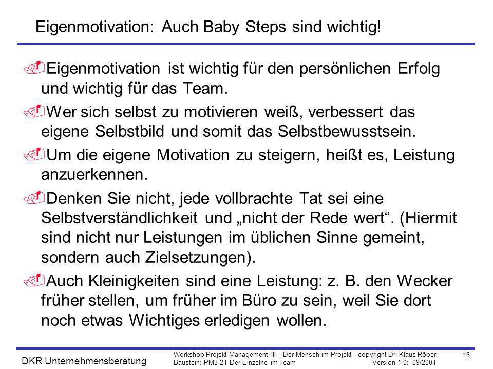 16 Workshop Projekt-Management III - Der Mensch im Projekt - copyright Dr. Klaus Röber Baustein: PM3-21 Der Einzelne im Team Version 1.0: 09/2001 DKR