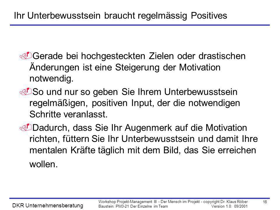 18 Workshop Projekt-Management III - Der Mensch im Projekt - copyright Dr. Klaus Röber Baustein: PM3-21 Der Einzelne im Team Version 1.0: 09/2001 DKR
