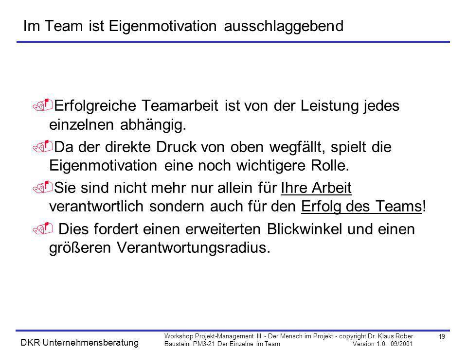 19 Workshop Projekt-Management III - Der Mensch im Projekt - copyright Dr. Klaus Röber Baustein: PM3-21 Der Einzelne im Team Version 1.0: 09/2001 DKR