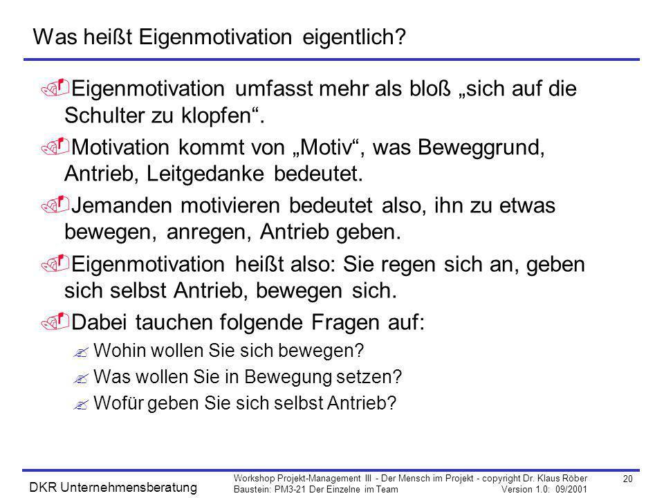 20 Workshop Projekt-Management III - Der Mensch im Projekt - copyright Dr. Klaus Röber Baustein: PM3-21 Der Einzelne im Team Version 1.0: 09/2001 DKR