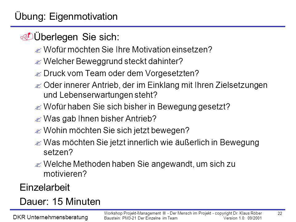22 Workshop Projekt-Management III - Der Mensch im Projekt - copyright Dr. Klaus Röber Baustein: PM3-21 Der Einzelne im Team Version 1.0: 09/2001 DKR