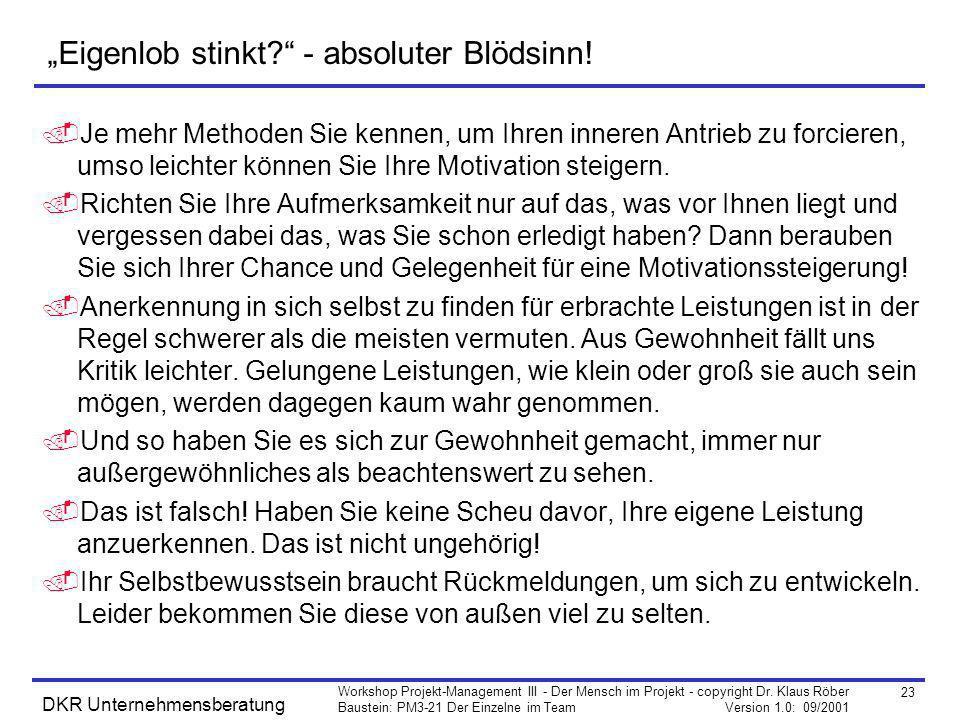 23 Workshop Projekt-Management III - Der Mensch im Projekt - copyright Dr. Klaus Röber Baustein: PM3-21 Der Einzelne im Team Version 1.0: 09/2001 DKR